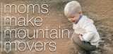 Moms Make Mountain Movers