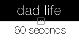 Dad Life in 60 Seconds (Father's Day)