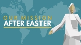 Our Mission After Easter