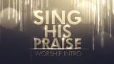 Sing His Praise - Worship Intro