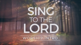 Sing To The Lord - Worship Intro