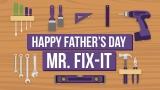 Happy Father's Day, Mr Fix-It