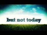 But Not Today