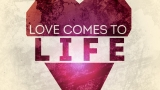 Love Comes To Life