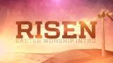 Risen (Easter Worship Intro)