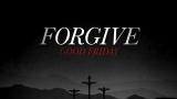 Forgive (Good Friday)