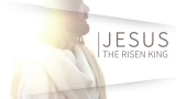 JESUS: THE RISEN KING