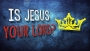 Is Jesus Your Lord?
