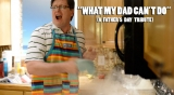 What My Dad Can't Do (Father's Day)