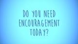 Everyone Needs Encouragement