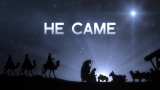 He Came