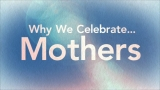 Why We Celebrate Mothers