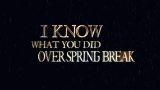 I Know What You Did Over Spring Break