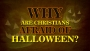 Why Are Christians Afraid of Halloween?