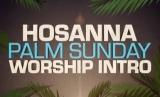 Hosanna Palm Sunday Worship Intro