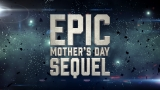 EPIC MOTHER'S DAY SEQUEL