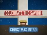 Celebrate The Savior Chirstmas Intro
