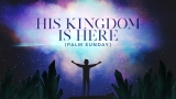His Kingdom is Here (Palm Sunday)