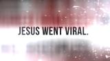 Jesus Went Viral