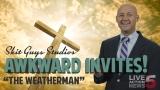 Awkward Invites: The Weatherman