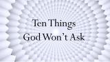 Ten Things God Won't Ask