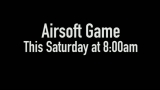 Airsoft Game Saturday at 8:00am