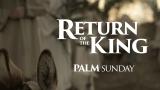 Return of the King (Palm Sunday)