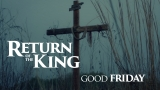 Return of the King (Good Friday)