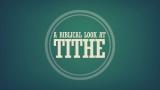 A Biblical Look at Tithing