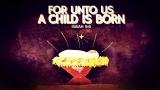 Unto Us a Child is Born Isaiah 9