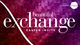 Beautiful Exchange Easter Invite Video