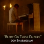Blow on These Embers