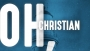 Oh, Christian