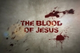 The Blood of Jesus:  A Call To Action