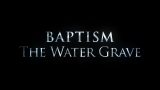 Baptism: The Water Grave