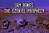 Dry Bones:  The Ezekiel Prophecy